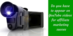 Do you have to appear on YouTube videos for affiliate marketing succes