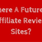 Is There A Future For Affiliate Review Sites_
