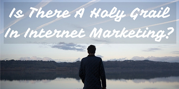 Is There A Holy Grail In Internet Marketing?