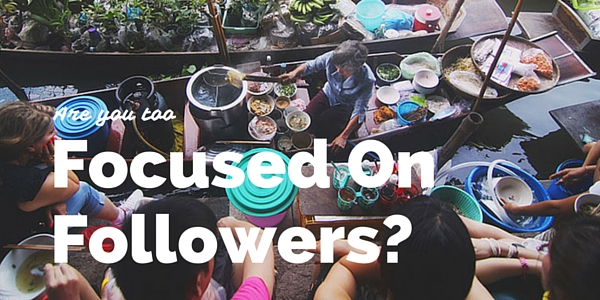 Are you too focused on followers
