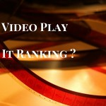 Does The Actual Video Play Any Part In It Ranking?