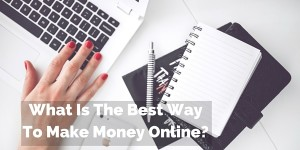 What Is The Best Way To Make Money Online_